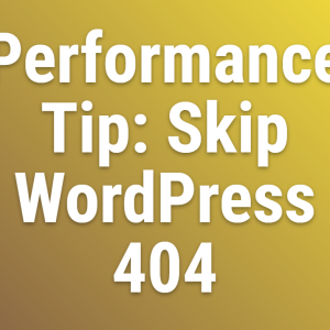 Performance Tip Skip Wordpress 404 Htaccess